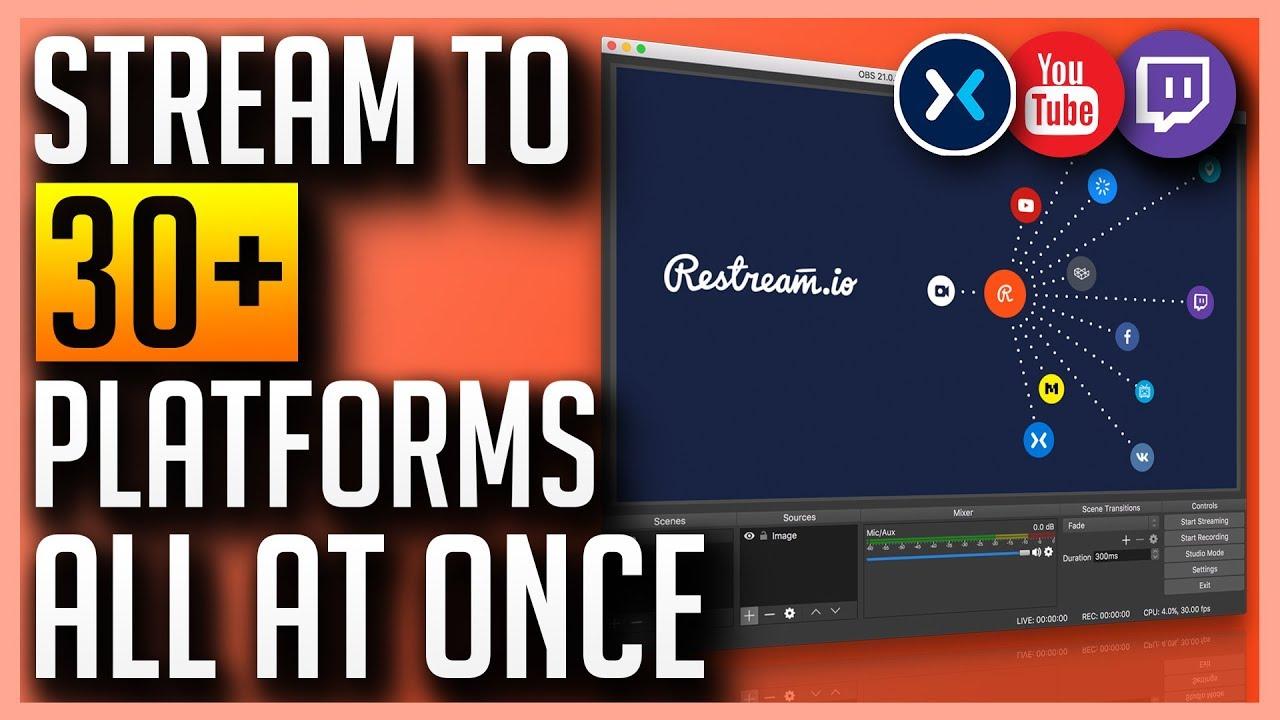 Stream to 30+ Platforms Simultaneously with Restream io