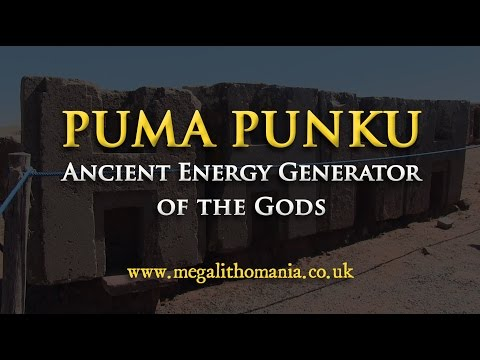 Puma Punku: Ancient Energy Generator of the Gods