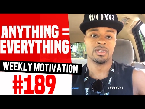 Anything = Everything: Weekly Motivation #189 | Dre Baldwin