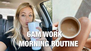 6AM WORK MORNING ROUTINE