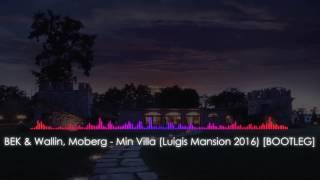[MELBOURNE BOUNCE] BEK & Wallin feat. Moberg - Min Villa (Luigis Mansion 2016) [BOOTLEG]