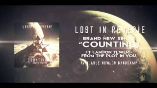 "Lost In Reverie - ""Counting"" ft. Landon Tewers of The Plot In You"