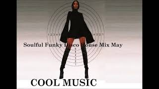 Soulful Funky Disco House Mix May