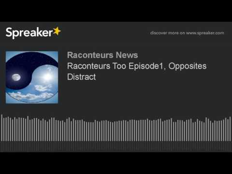 Raconteurs Too Episode1, Opposites Distract