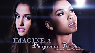 ''Imagine A Dangerous Woman'' | MASHUP feat. Ariana Grande