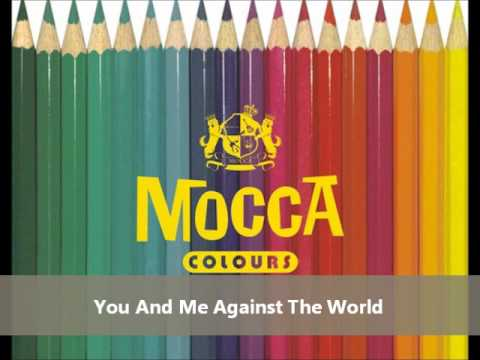 You and me against the world - Mocca