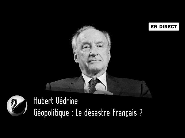 Géopolitique : Le désastre Français ? Hubert Védrine [EN DIRECT]