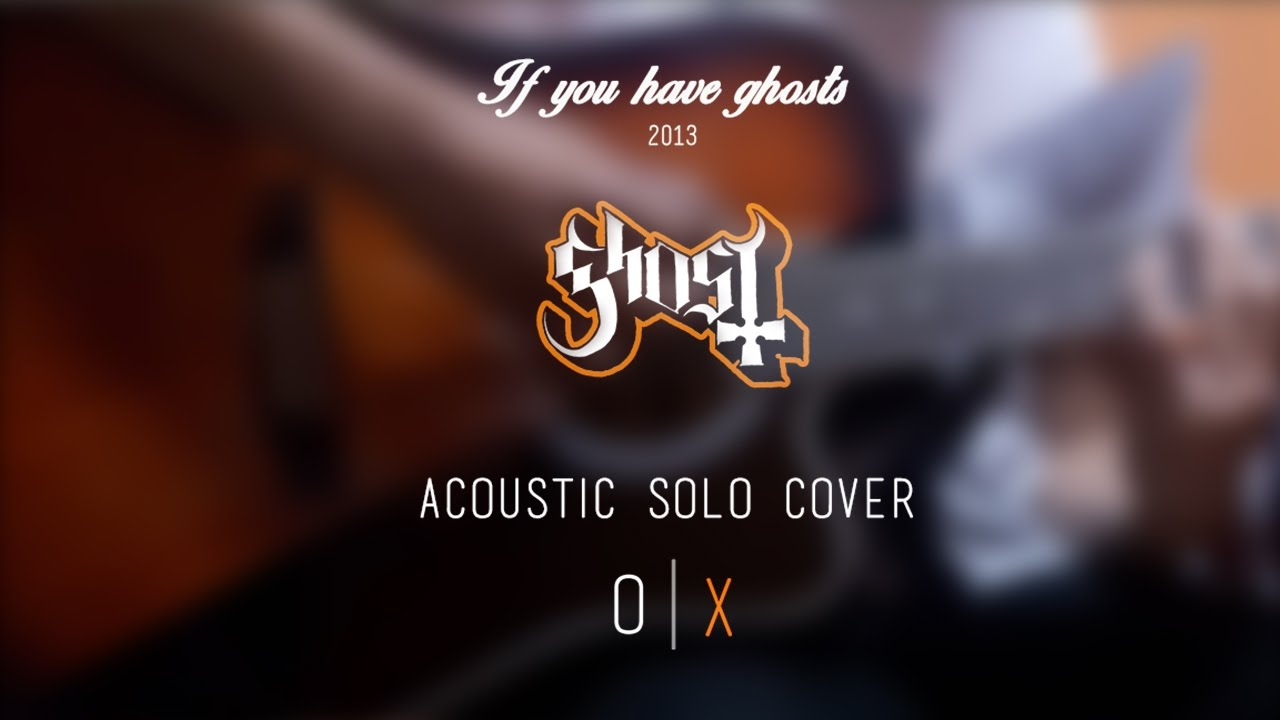 ghost if you have ghosts acoustic solo ox youtube. Black Bedroom Furniture Sets. Home Design Ideas
