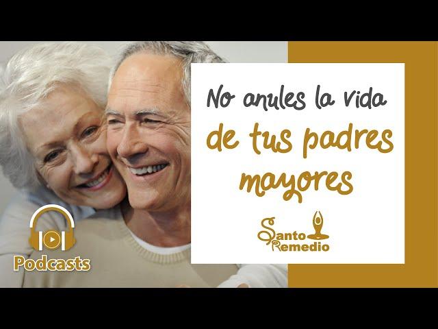 No anules la vida de tus padres mayores - Santo Remedio Panamá.
