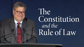 William P. Barr | The Constitution and the Rule of Law