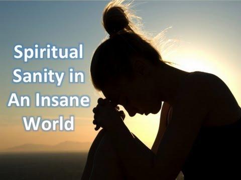 Spiritual Sanity in an Insane World