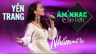 Nhắm mắt lại - Yến Trang | Câu Chuyện Âm Nhạc (Official)