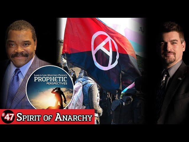 Spirit of Anarchy | Prophetic Perspectives #47
