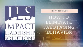 How to Eliminate Sabotaging Behavior