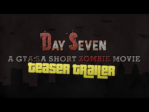 Day Seven - Teaser Trailer (GTA SA Zombie Movie)