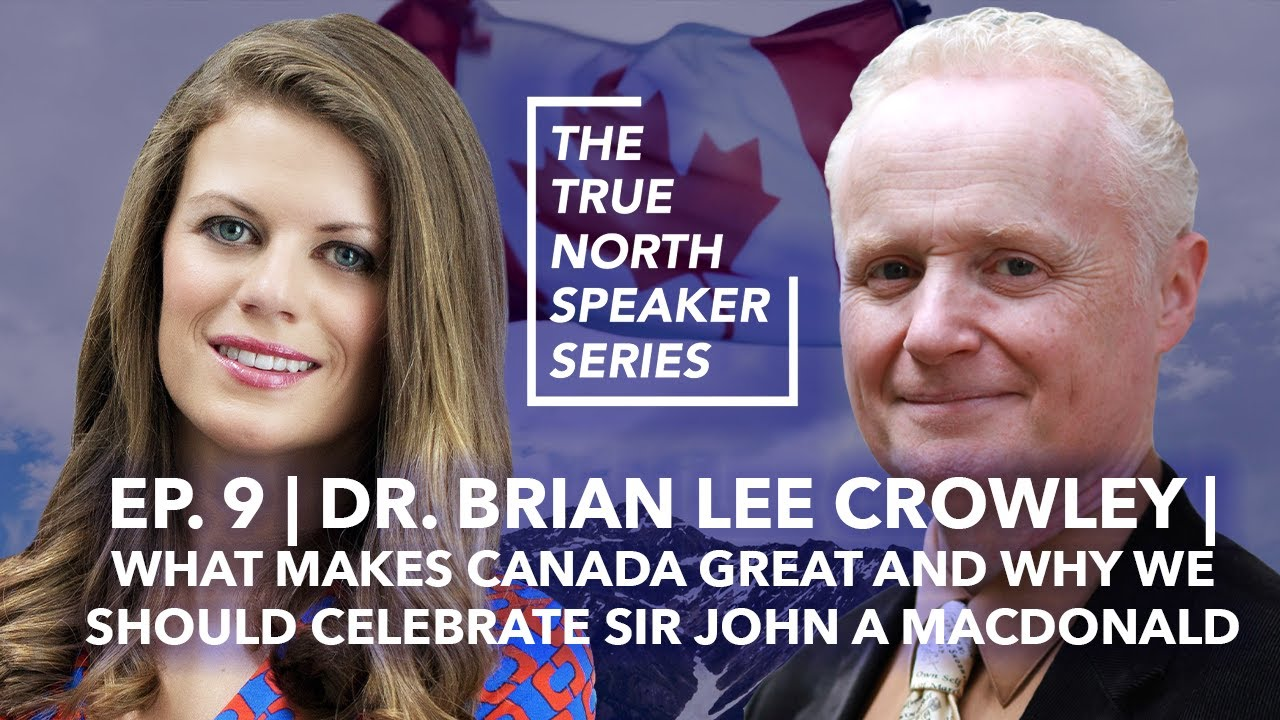 Ep. 9   Brian Lee Crowley   What makes Canada great and why we should celebrate Sir John A Macdonald