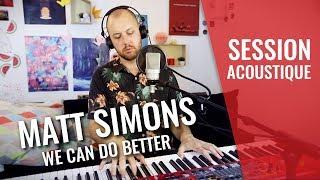 MATT SIMONS — We Can Do Better (live session madmoiZelle)