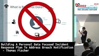 BSidesLUX 2018: Building A Personal Data Focused IR Plan To Address Breach Notification - T. Fischer