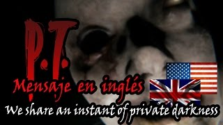 "P.T. - Mensaje de voz oculto en inglés ""We share an instant of private darkness"""