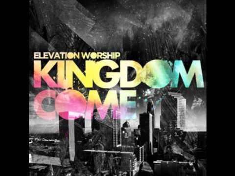 Kingdom Come - Elevation Worship