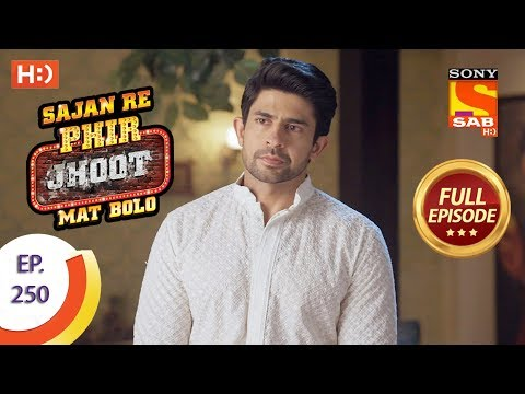 Sajan Re Phir Jhoot Mat Bolo – Ep 250 – Full Episode – 11th May, 2018