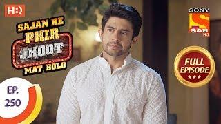 Sajan Re Phir Jhoot Mat Bolo - Ep 250 - Full Episode - 11th May, 2018