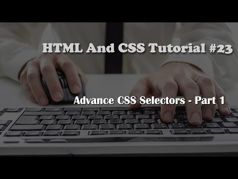 HTML And CSS Tutorial 23: Child And Immediate Child Selector