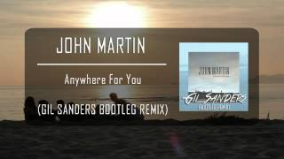 John Martin - Anywhere For You (Gil Sanders Bootleg Remix) FREE DOWNLOAD