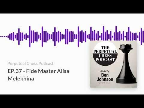 Perpetual Chess Podcast EP 37   Fide Master Alisa Melekhina