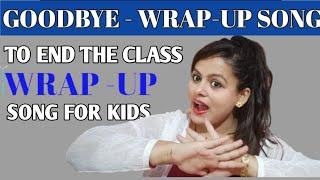 Goodbye Song for kids for Online/Offline Class | Wrap Up Song for Class | Goodbye Song for Children