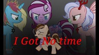[Пони клип]I Got No time (чит. опис!)