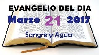 Evangelio del Dia- Martes 21 de Marzo 2017- Sangre y Agua