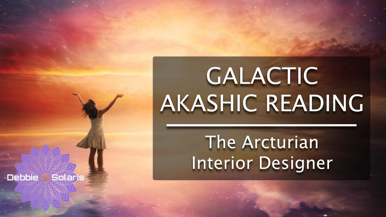 Galactic Akashic Reading |  The Arcturian Interior Designer