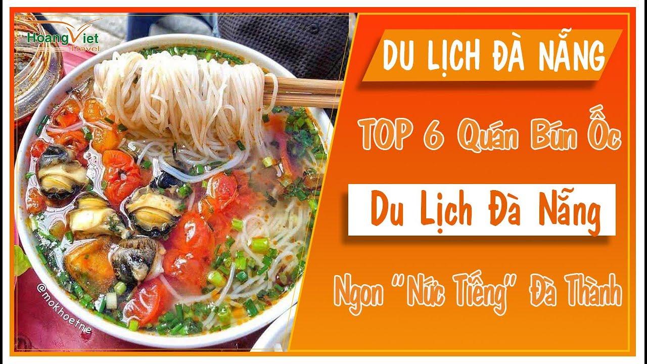 TOP 6 QUÁN BÚN ỐC ĐÀ NẴNG NGON QUÊN LỐI VỀ   Hoàng Việt Travel