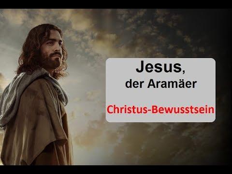 Jesus,  der Aramäer. Lebendiges Christusbewusstsein