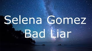 Video Selena Gomez - Bad Liar / Lyrics download MP3, 3GP, MP4, WEBM, AVI, FLV Maret 2018