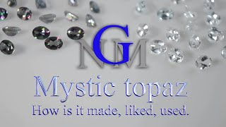 Mystic topaz - How is it made, liked, used.