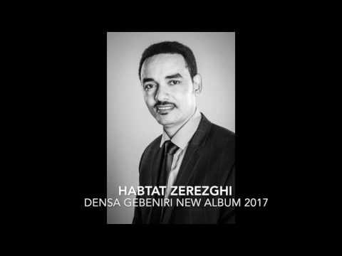 Habtat Zerezghi New Album Densa Gebeniri 2017