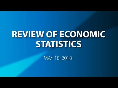 Review of Economic Statistics: May 18, 2018