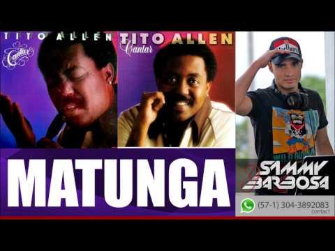 Matunga - Tito Allen (Dime que te pasa conmigo)