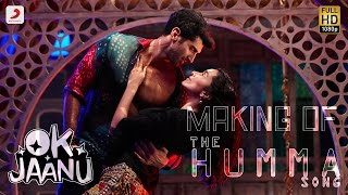 Making Of The Humma Song – Ok Jaanu  Shraddha Kapoor  Aditya Roy Kapur