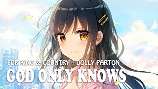 Nightcore - God Only Knows (for King & Country + Dolly Parton)