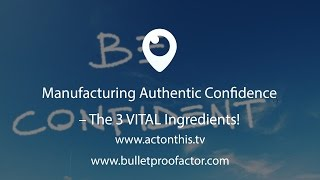 Manufacturing Authentic Confidence - The 3 VITAL Ingredients!