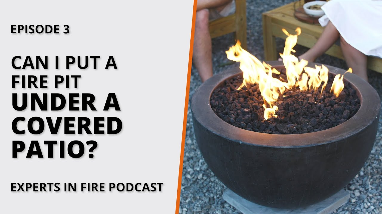 Can I Put A Fire Pit Under A Covered Patio Episode 3 Experts In Fire Youtube