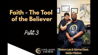 Faith - The Tool of the Believer - [Part 3] Pastor Leo Davis
