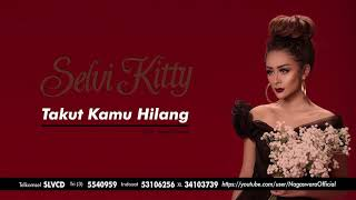 Selvi Kitty - Takut Kamu Hilang (Official Audio Video)