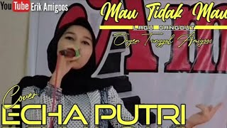 Download lagu Mau Tak Mau Cover - Echa Putri - Lagu Orgen Tunggal Dangdut - Erik Amigoos