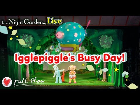 Full Show: In The Night Garden Live 2019 UK Theatre Tour - Igglepiggle's Busy Day