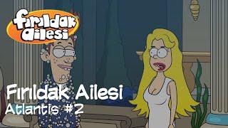 Atlantis Bölüm 2 | Fırıldak Ailesi (2. Sezon 11. Bölüm)