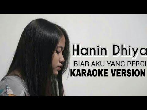 HANIN DHIYA - BIAR AKU YANG PERGI (KARAOKE VERSION)